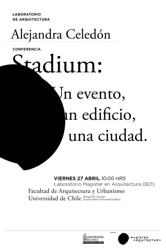 Stadium: un evento, un edificio, una ciudad. Conferencia de Alejandra Celedón, Magister en Arquitectura, FAU, Universidad de Chile / Diseño: Diego Gómez