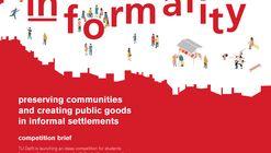 Concurso de Ideas: Confronting Informality. Preservando comunidades y creando bienes comunes en asentamientos informales