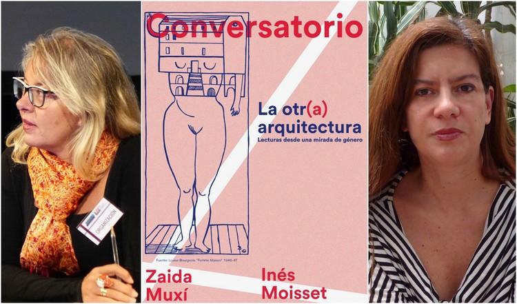 'La otr(a) arquitectura' conversaciones con Zaida Muxí e Inés Moisset