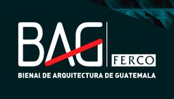 BAG 2018: Bienal de Arquitectura de Guatemala