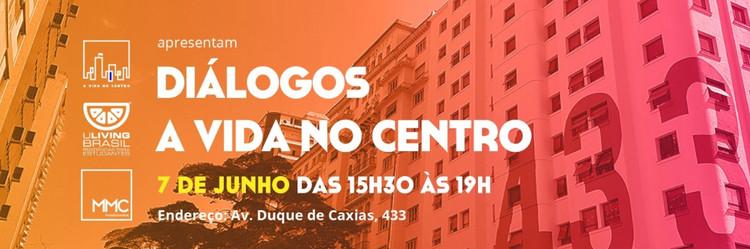 Diálogo A Vida no Centro, Participe do Diálogos A Vida no Centro, ciclo de debates que será realizado no dia 7 de junho, das 15h30 às 19h, seguido de happy hour.