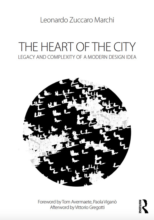 The Heart of the City. Legacy and Complexity of a Modern Design Idea., Zuccaro Marchi_The Heart of the City_ Cover Book