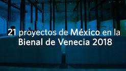 'Freespace es la oportunidad de hablar del espacio, de lo intangible': 21 proyectos de México en la Bienal de Venecia 2018