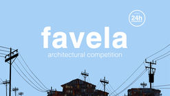 Favela: convocatoria abierta para concurso de ideas 24 horas