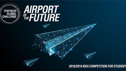 2018/19 Fentress Global Challenge: Re-Envisioning the Airport Terminal Building for the Year 2075