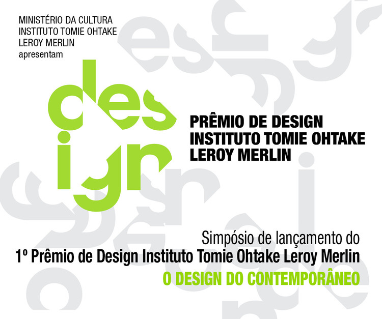"Simpósio ""O Design do Contemporâneo"" - Lançamento do 1º Prêmio de Design Instituto Tomie Ohtake Leroy Merlin, Simpósio ""O Design do Contemporâneo"""