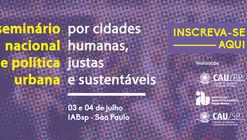 Seminário Nacional de Política Urbana: Por Cidades Mais Humanas, Justas e Sustentáveis
