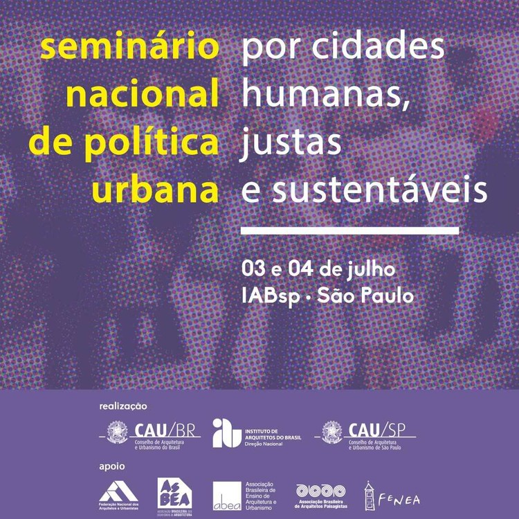 """Seminário Nacional de Política Urbana: Por cidades humanas, justas e sustentáveis, Evento tem por objetivo redigir a """"Carta dos Arquitetos e Urbanistas aos Candidatos às Eleições de 2018, em defesa do Direito  à Cidade"""""""