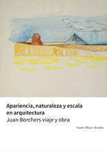 Apariencia, naturaleza y escala en arquitectura. Juan Borchers viaje y obra