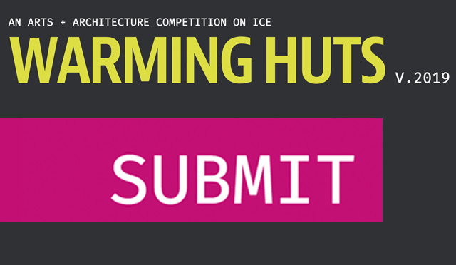 Call for Proposals: Warming Huts: An Arts + Architecture Competition on Ice V.2019, Warming Huts v.2019