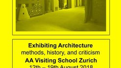 Exhibiting Architecture - AA Visiting School Zurich