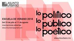 EL ASUNTO URBANO | Escuela de Verano 2018 | Lo político, lo público y lo poético