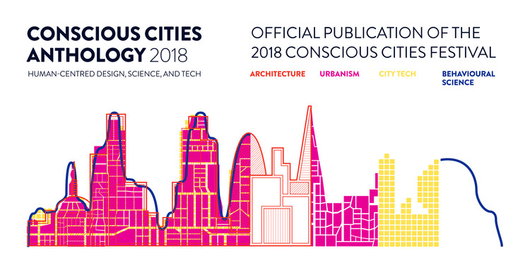 Open Call: Conscious Cities Anthology 2018: Official Publication of the 2018 Conscious Cities Festival, Credit: Conscious Cities.