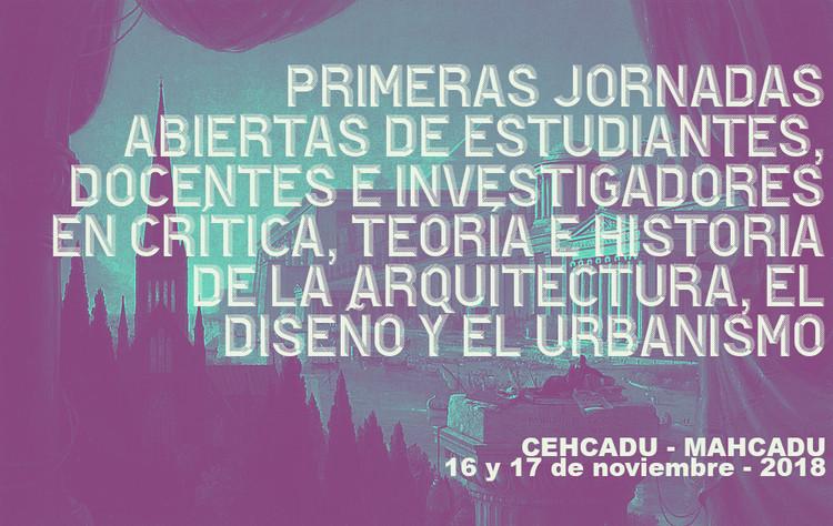 Primeras jornadas abiertas de estudiantes, docentes e investigadores en crítica, teoría e historia de la arquitectura, el diseño y el urbanismo, MAHCADU