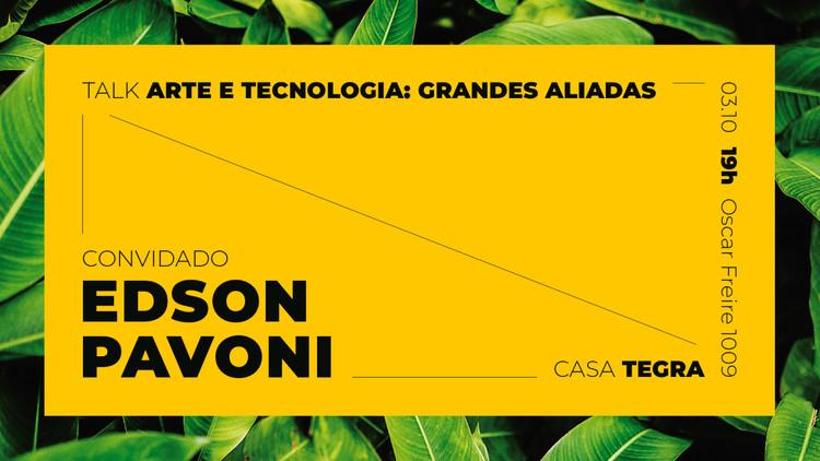 Arte e Tecnologia: grandes aliadas, com Edson Pavoni , Casa Tegra, na Oscar Freire