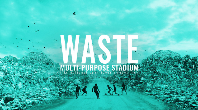 WASTE Multi-Purpose Stadium International Open Ideas Competition Call for Submissions