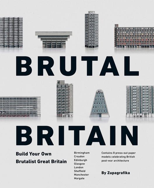 Brutal Britain: Build Your Own Brutalist Great Britain, Brutal Britain by Zupagrafika