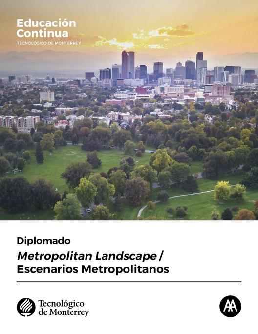 Conoce el diplomado 'Metropolitan Landscape' del Tec de Monterrey + Architectural Association