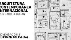 Abertas as inscrições para o curso em Belém (Pa): Arquitetura Contemporânea Internacional, por Gabriel Kogan