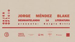 Desmantelando la Literatura: arquitectura, arte y poesía | Jorge Méndez Blake