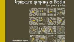 Presentación del libro 'Arquitecturas ejemplares en Medellín. Sobre proyecto y análisis'
