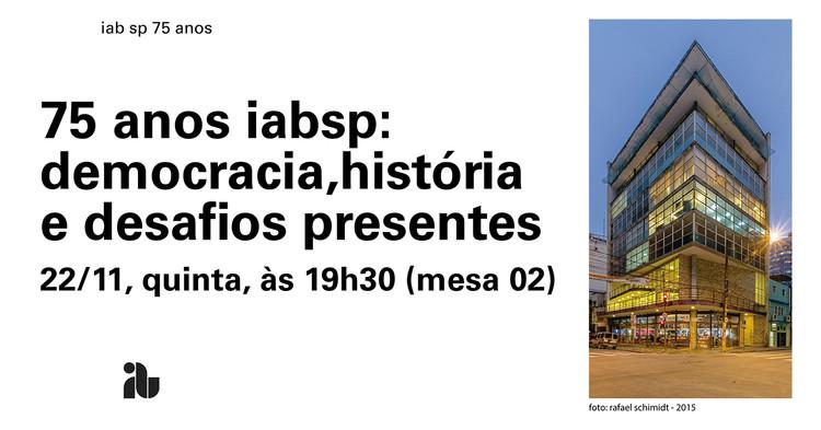 IABsp 75 anos Democracia e cidades: a história desafios presentes, Paulo Mendes e convidados, iabsp 75 anos