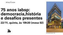 IABsp 75 anos Democracia e cidades: a história desafios presentes, Paulo Mendes e convidados