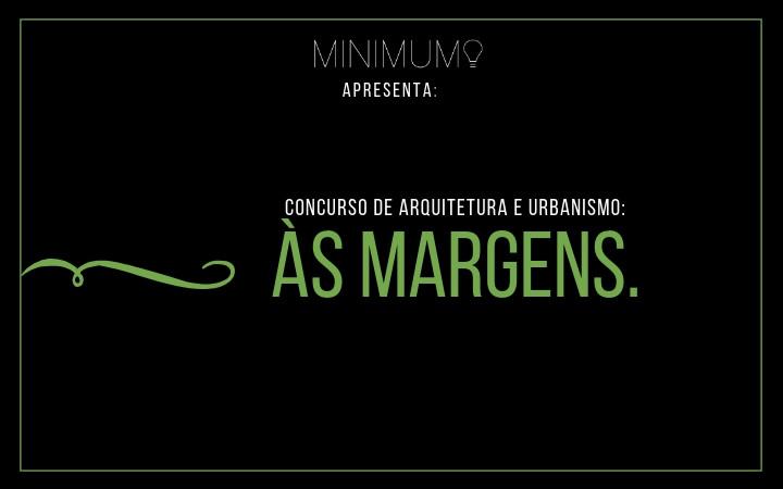 Inscrições abertas - Concurso Minimum - Às Margens, 2º Concurso by Minimum.