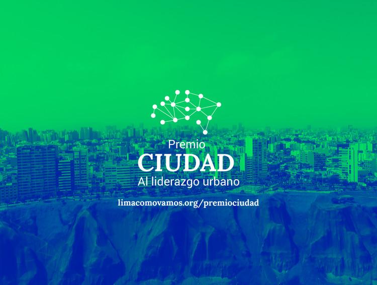 Convocatoria abierta: Premios Ciudad al liderazgo urbano 2018, Lima Cómo Vamos