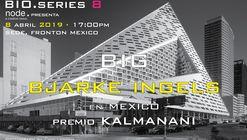 Bjarke Ingels - BIG en Mexico / Premio Kalmanani 2019
