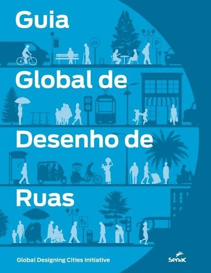 Guia Global de Desenho de Ruas: O livro que todo estudante, arquiteto e urbanista deveria ler, via Editora Senac