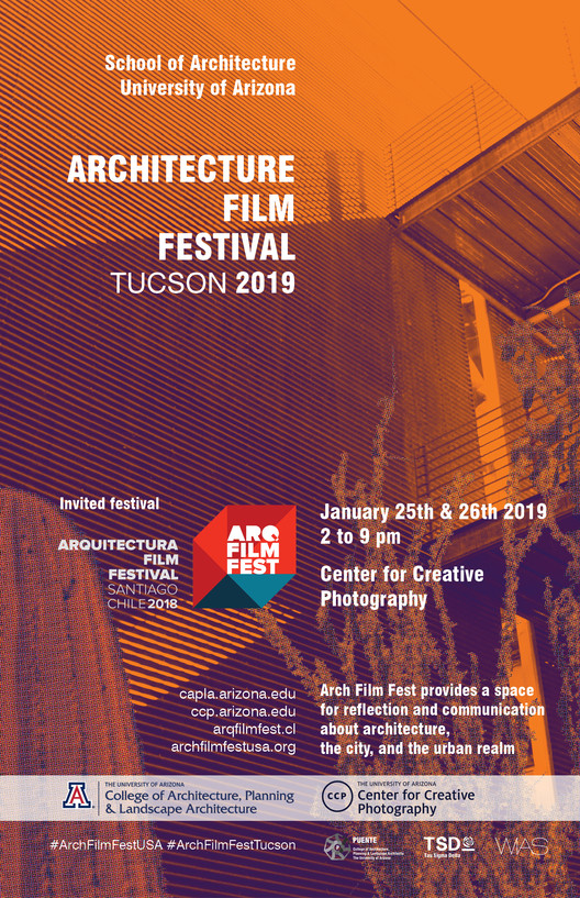 "Architecture Film Festival Tucson 2019, School of Architecture of the University of Arizona presents ""Architecture Film Festival Tucson 2019"" in conjunction with invited festival ArqFilmFest Santiago Chile 2018."