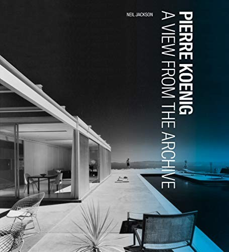 Pierre Koenig: A View from the Archive (Architecture Series)