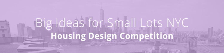 Big Ideas for Small Lots NYC   Housing Design Competition