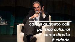 Carlos Augusto Calil: ainda direito à cidade? Política cultural como direito à cidade