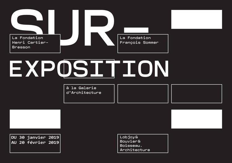 SUR-EXPOSITION EXHIBITION LOBJOY-BOUVIER-BOISSEAU ARCHITECTURE // PRIVATE TOURS