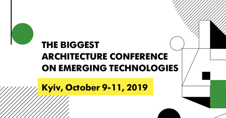 Architecture of the Future 2019, Architecture of the Future is the biggest European architecture conference on emerging technologies. Kyiv, Ukraine, October 9-11, 2019