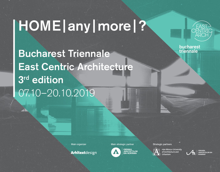 Open Call: Thematic Exhibition HOME|any|more|? - Bucharest Triennale East Centric Architecture