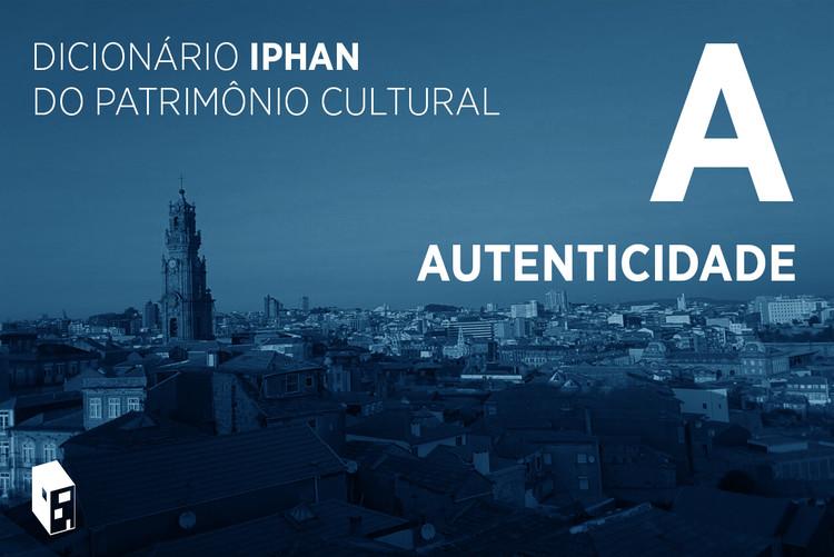 """Dicionário Iphan do Patrimônio Cultural: o que é """"autenticidade"""""""