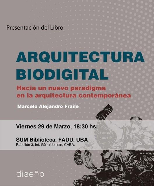 """Presentación del libro """"Arquitectura Biodigital"""": hacia un nuevo paradigma en la arquitectura contemporánea , Marcelo Fraile Narvaez"""