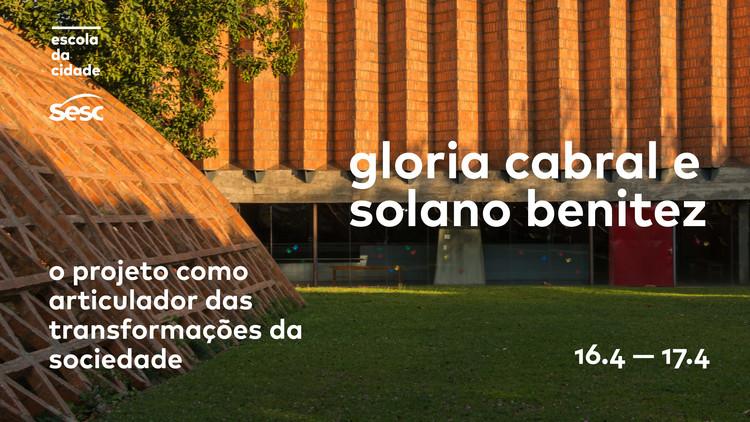 Escola da Cidade e Sesc promovem encontros com os arquitetos Solano Benitez e Gloria Cabral, Contextos: o projeto como articulador das transformações da sociedade
