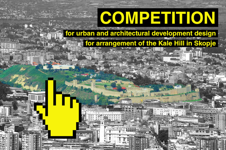 International competition for preparation of preliminary urban and architectural development design for arrangement of the Kale Hill in Skopje, MoCA - Skopje Competition