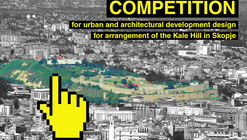 International competition for preparation of preliminary urban and architectural development design for arrangement of the Kale Hill in Skopje