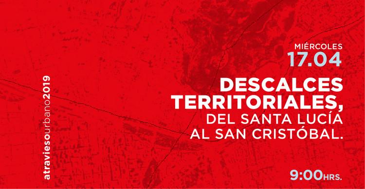 """Atravieso Urbano """"Descalces territoriales: del Santa Lucía al San Cristóbal"""""""
