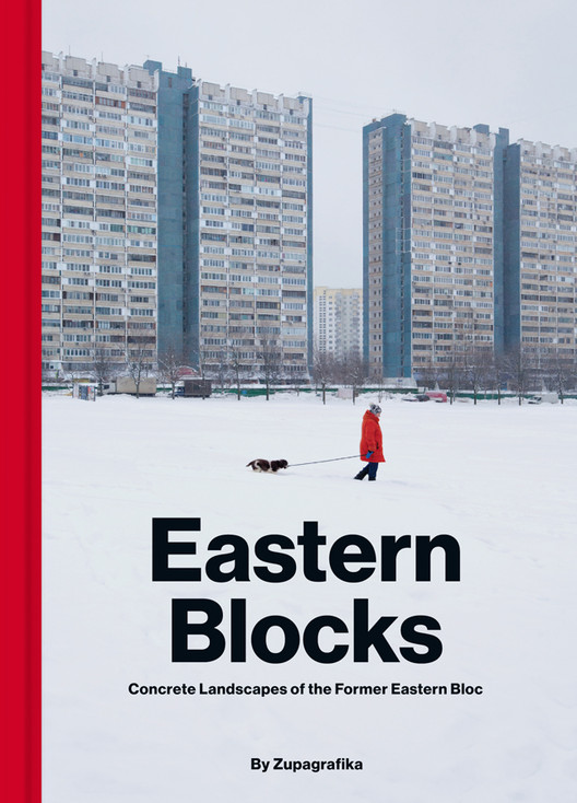 Eastern Blocks: Concrete Landscapes of the Former Eastern Bloc, Eastern Blocks by Zupagrafika