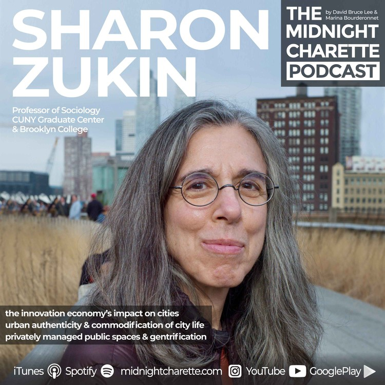 Sharon Zukin on Privately Managed Public Spaces, Gentrification and Urban Authenticity, © The Midnight Charette