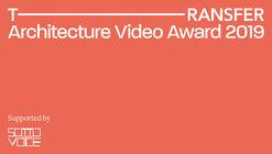 TRANSFER Architecture Video Award 2019