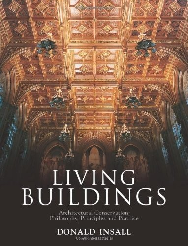 Living Buildings: Architectural Conservation, Philosophy, Principles and Practice