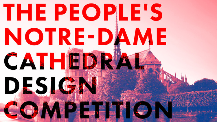 "Inscrições abertas para o concurso ""A Catedral de Notre-Dame do Povo"", The People's Notre-Dame Cathedral Design Competition"
