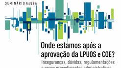 Seminário AsBEA - Onde estamos após a aprovação da LPUOS e COE? Inseguranças, dúvidas, regulamentações e novos procedimentos administrativos.